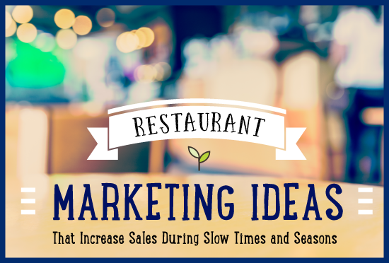 Restaurant Marketing Ideas: Increase Sales During Slow Times & Seasons